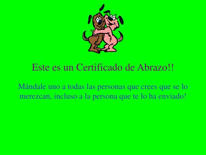 Este es un Certificado de Abrazo!!