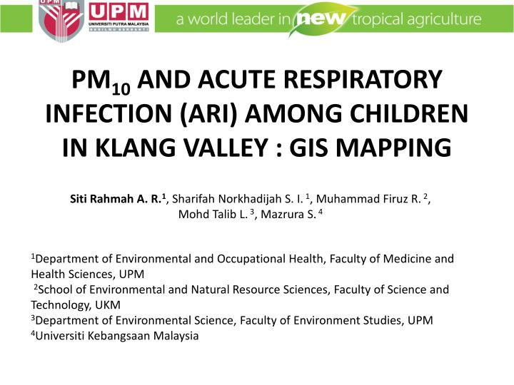 Pm 10 and acute respiratory infection ari among children in klang valley gis mapping