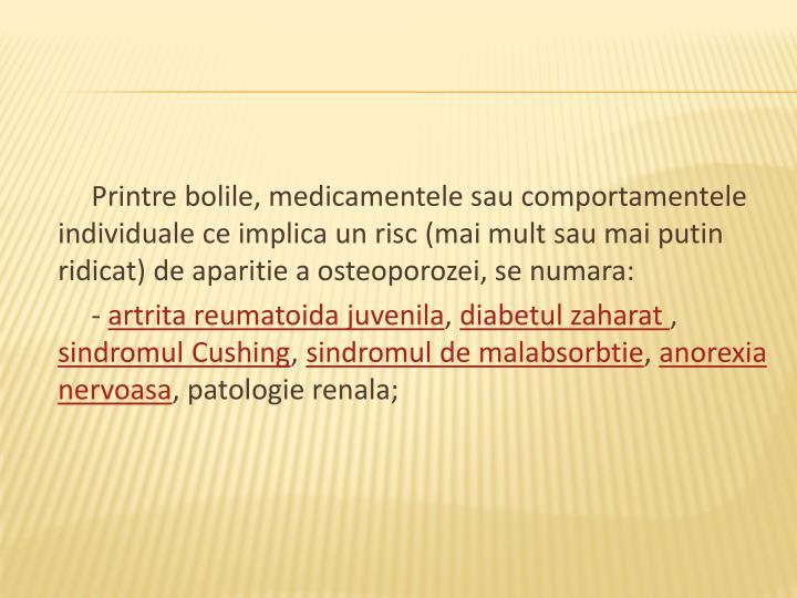 Printre bolile, medicamentele sau comportamentele individuale ce implica un risc (mai mult sau mai putin ridicat) de aparitie a osteoporozei, se numara: