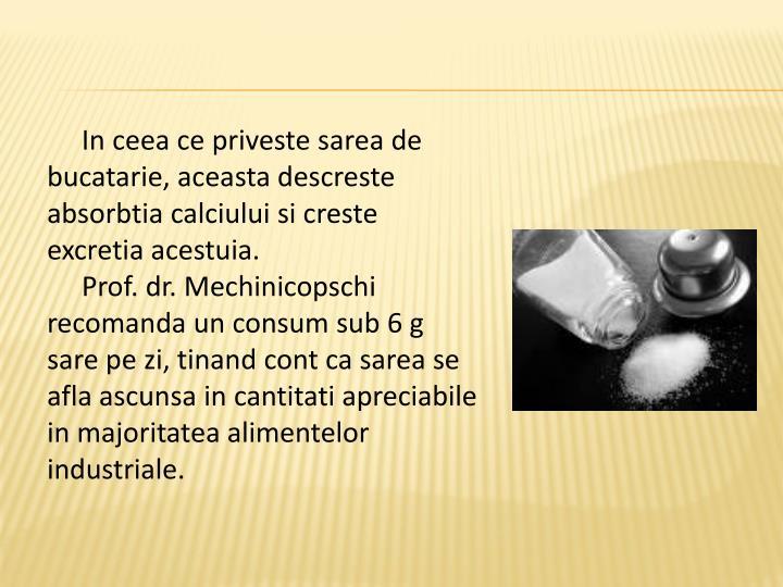 In ceea ce priveste sarea de bucatarie, aceasta descreste absorbtia calciului si creste excretia acestuia.