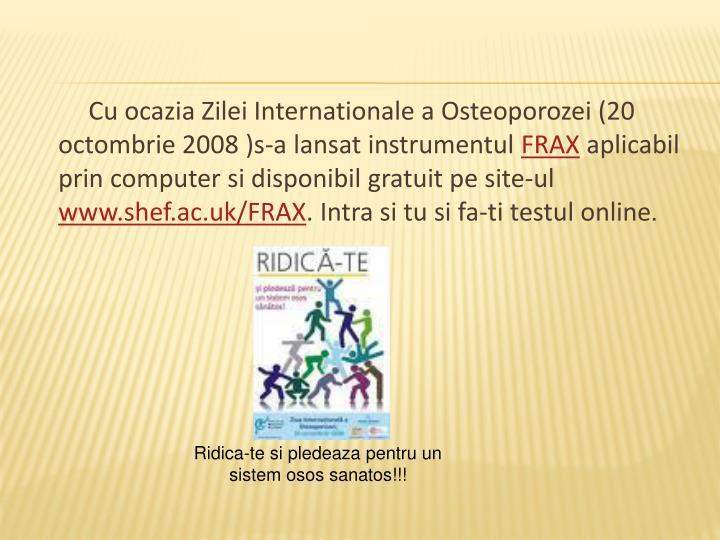 Cu ocazia Zilei Internationale a Osteoporozei (20 octombrie 2008 )s-a lansat instrumentul