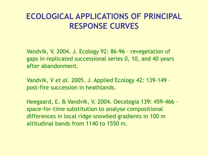 ECOLOGICAL APPLICATIONS OF PRINCIPAL RESPONSE CURVES