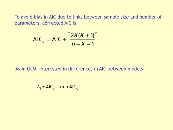 To avoid bias in AIC due to links between sample size and number of parameters, corrected AIC is