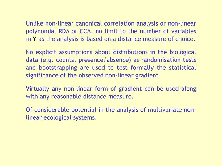 Unlike non-linear canonical correlation analysis or non-linear polynomial RDA or CCA, no limit to the number of variables in