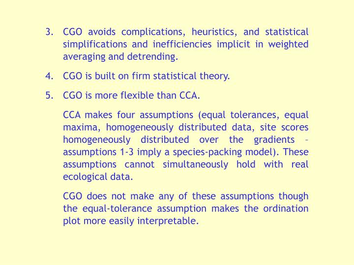 3. 	CGO avoids complications, heuristics, and statistical simplifications and inefficiencies implicit in weighted averaging and detrending.