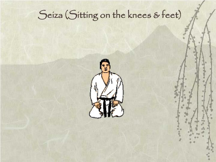 Seiza (Sitting on the knees & feet)