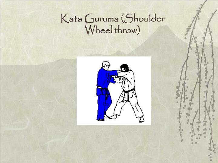 Kata Guruma (Shoulder Wheel throw)