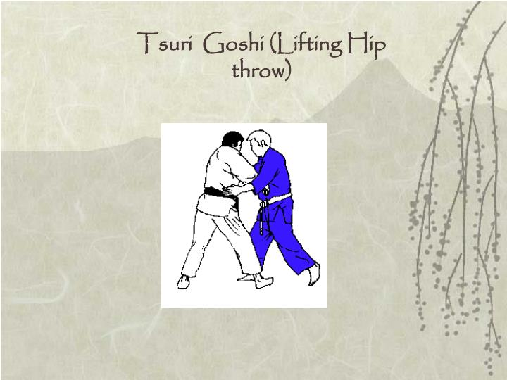 Tsuri  Goshi (Lifting Hip throw)