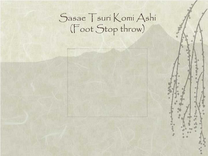 Sasae Tsuri Komi Ashi (Foot Stop throw)