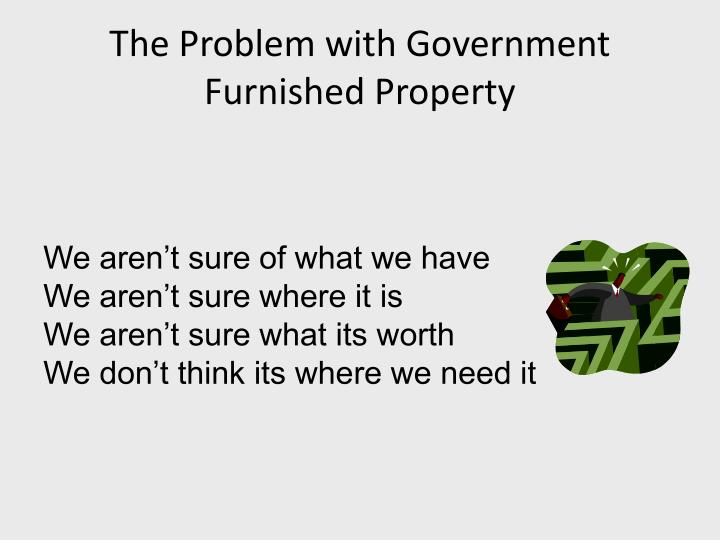 The Problem with Government Furnished Property