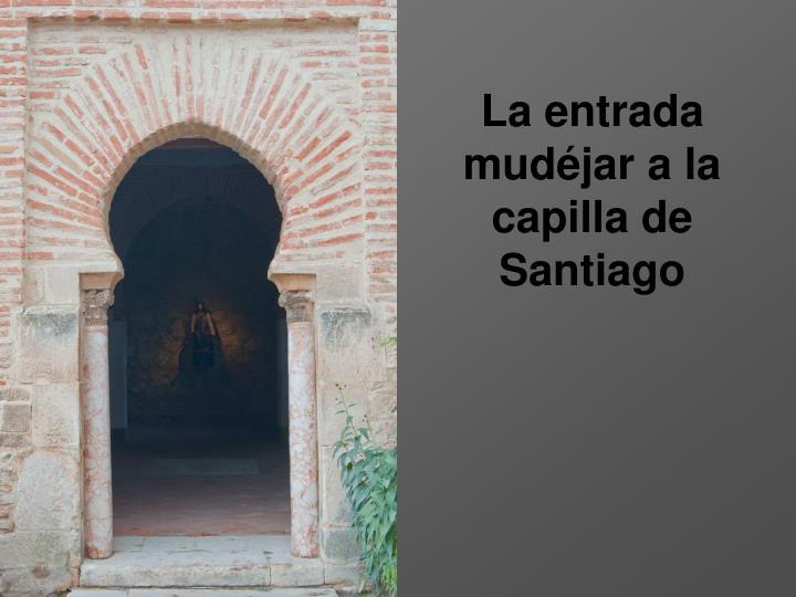 La entrada mudéjar a la capilla de Santiago