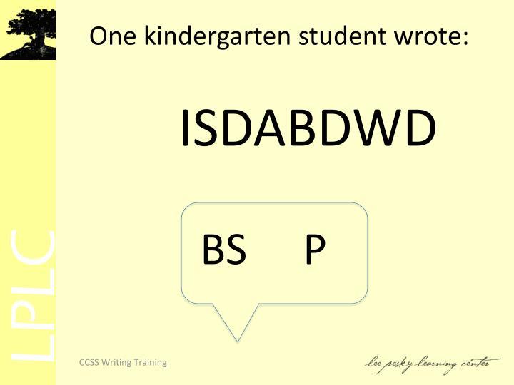 One kindergarten student wrote:
