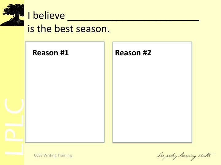 I believe ________________________ is the best season.