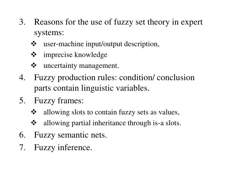 Reasons for the use of fuzzy set theory in expert systems: