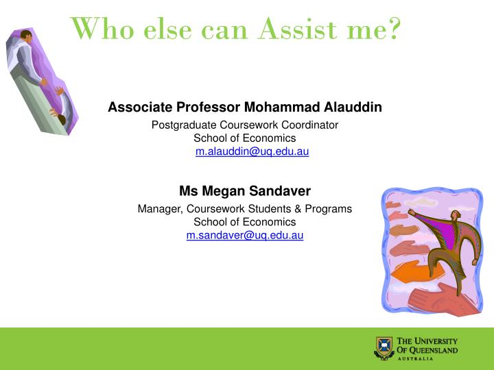 Who else can Assist me?