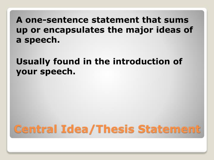 A one-sentence statement that sums up or encapsulates the major ideas of a speech.