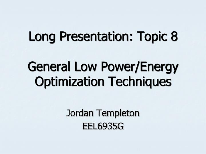Long presentation topic 8 general low power energy optimization techniques