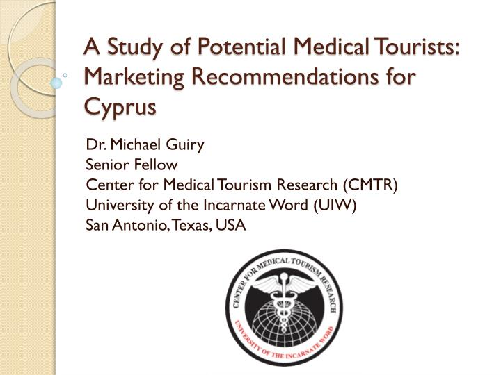 A study of potential medical tourists marketing recommendations for cyprus