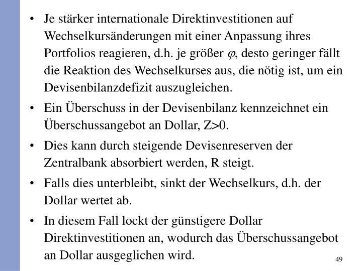 Je strker internationale Direktinvestitionen auf Wechselkursnderungen mit einer Anpassung ihres Portfolios reagieren, d.h. je grer
