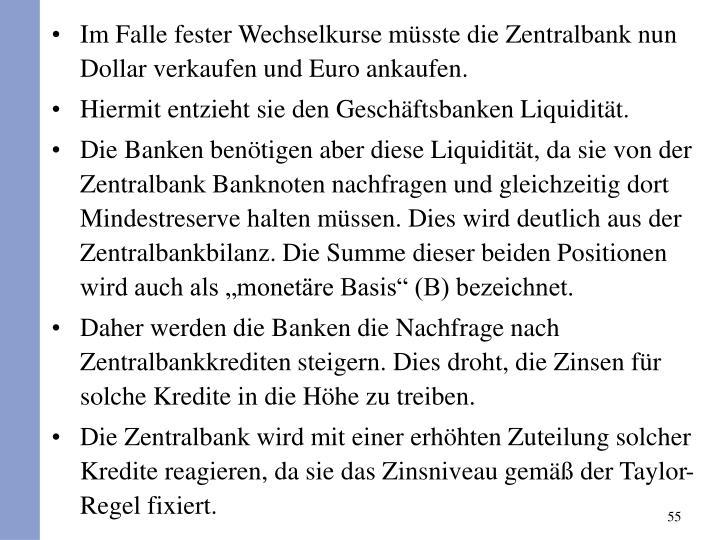 Im Falle fester Wechselkurse msste die Zentralbank nun Dollar verkaufen und Euro ankaufen.