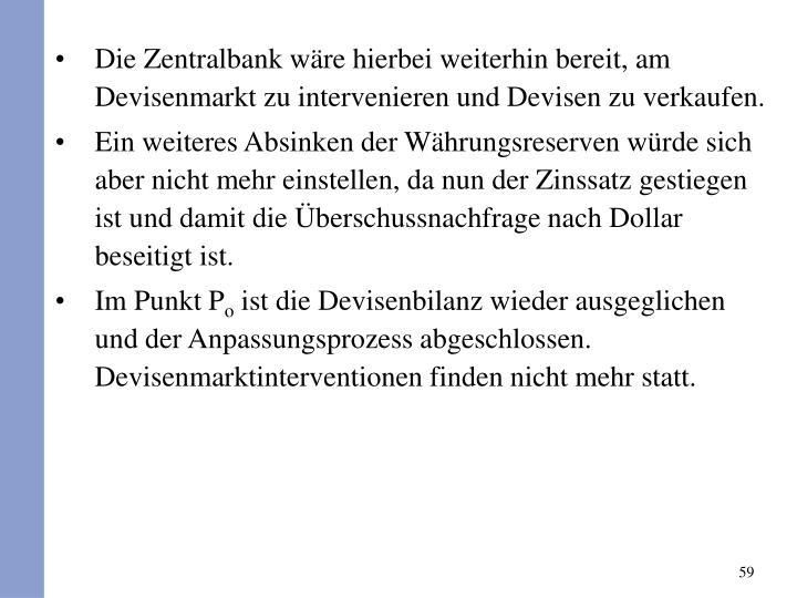Die Zentralbank wre hierbei weiterhin bereit, am Devisenmarkt zu intervenieren und Devisen zu verkaufen.