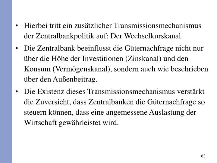 Hierbei tritt ein zustzlicher Transmissionsmechanismus der Zentralbankpolitik auf: Der Wechselkurskanal.