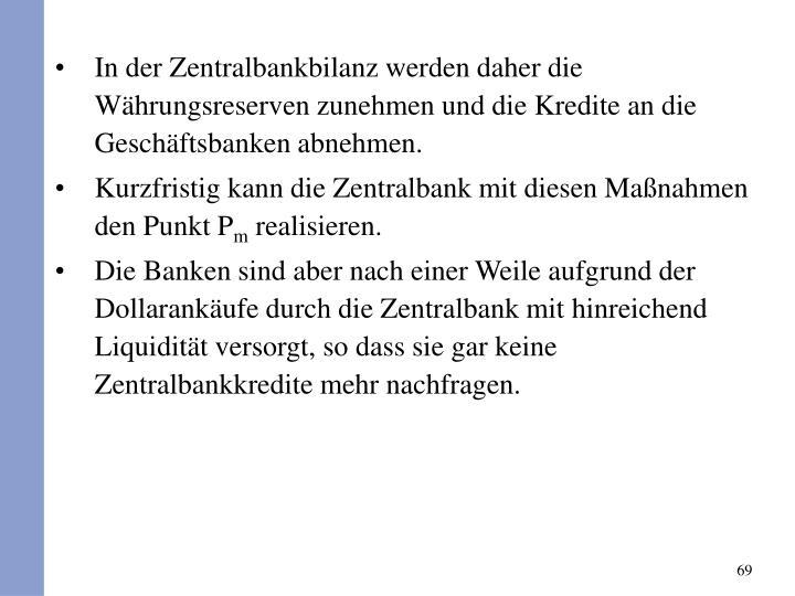 In der Zentralbankbilanz werden daher die Whrungsreserven zunehmen und die Kredite an die Geschftsbanken abnehmen.