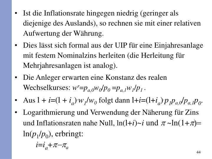 Ist die Inflationsrate hingegen niedrig (geringer als diejenige des Auslands), so rechnen sie mit einer relativen Aufwertung der Whrung.