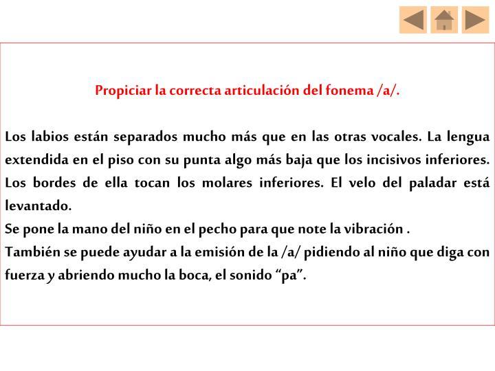 Propiciar la correcta articulación del fonema /a/.