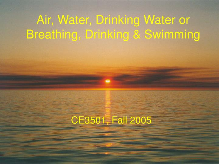 Air water drinking water or breathing drinking swimming