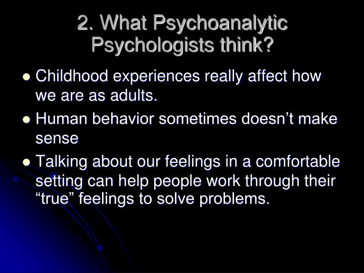 2. What Psychoanalytic Psychologists think?