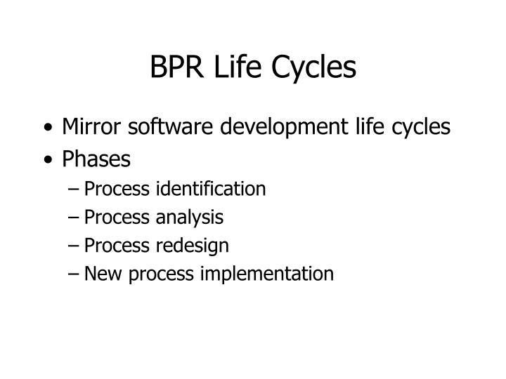 BPR Life Cycles