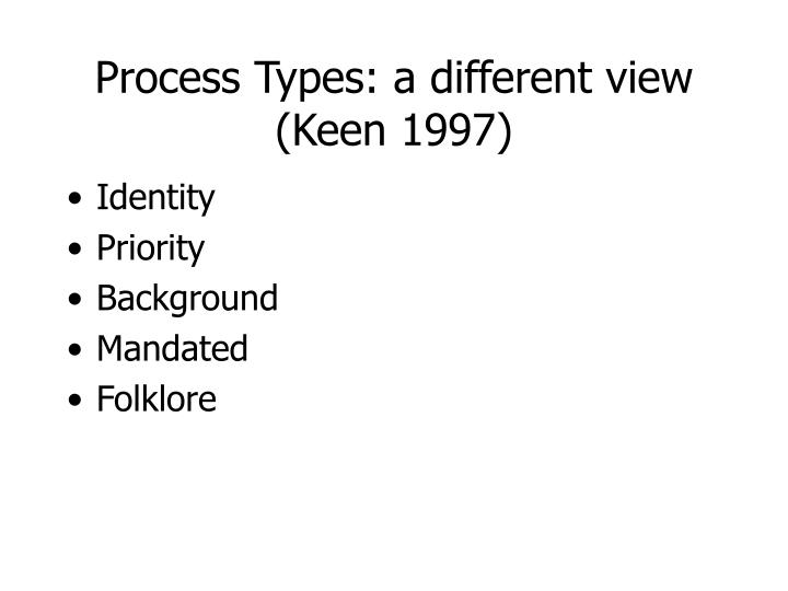Process Types: a different view (Keen 1997)