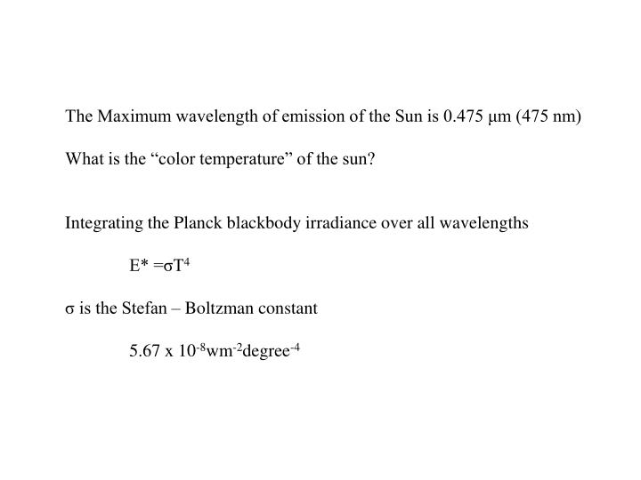 The Maximum wavelength of emission of the Sun is 0.475 μm (475 nm)