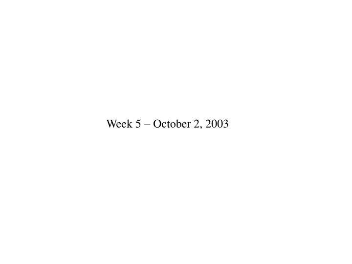 Week 5 – October 2, 2003