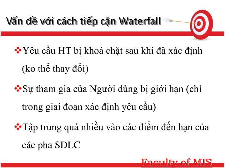 Vấn đề với cách tiếp cận Waterfall