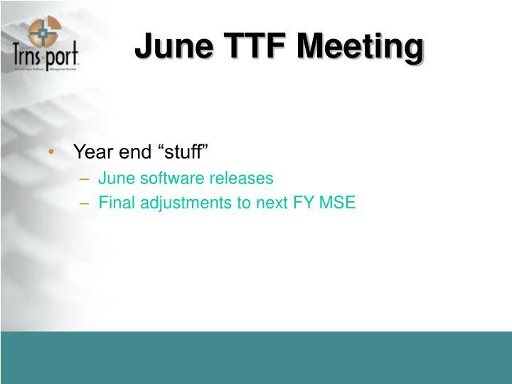 June TTF Meeting