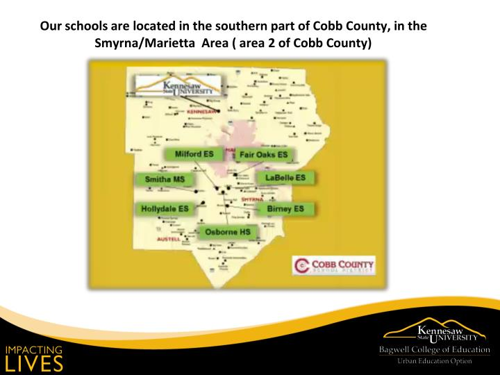 Our schools are located in the southern part of Cobb County, in the Smyrna/Marietta  Area ( area 2 of Cobb County)