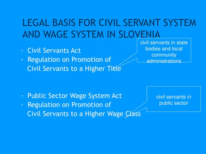 LEGAL BASIS FOR CIVIL SERVANT SYSTEM AND WAGE SYSTEM IN SLOVENIA