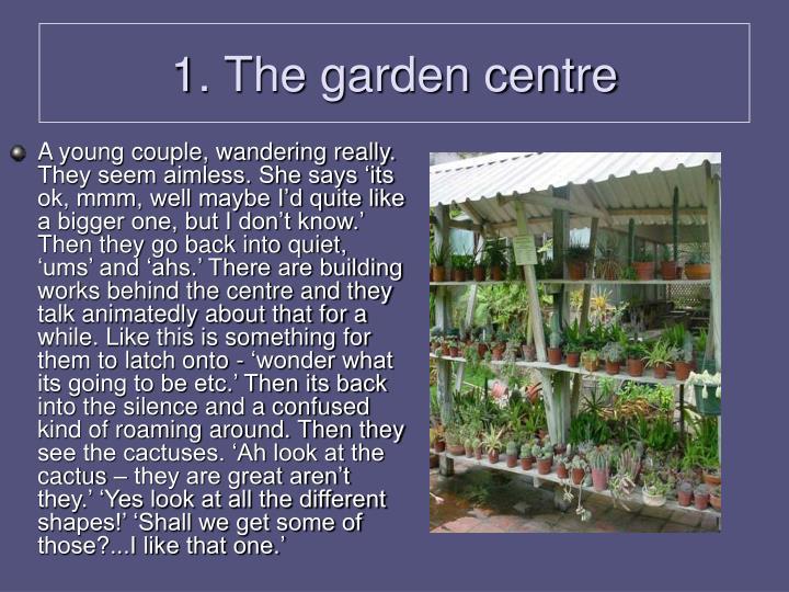 1. The garden centre