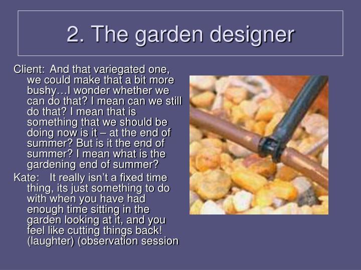 2. The garden designer