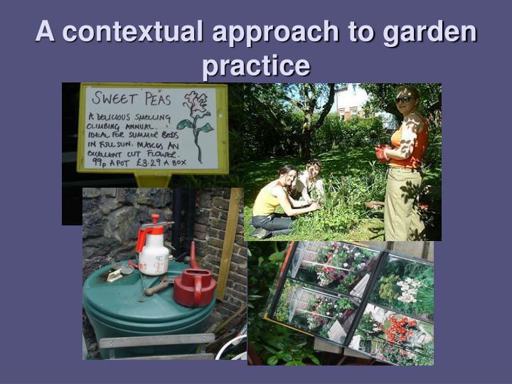 A contextual approach to garden practice