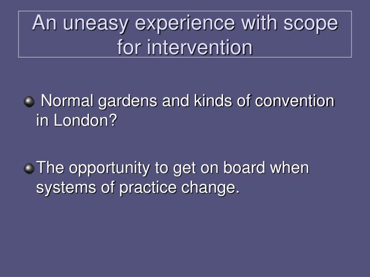 An uneasy experience with scope for intervention