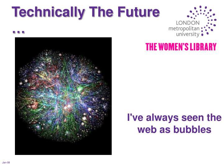 Technically The Future …