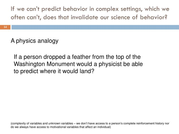 If we can't predict behavior in complex settings, which we often can't, does that invalidate our science of behavior?