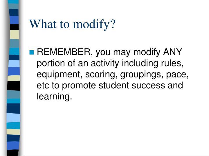What to modify?