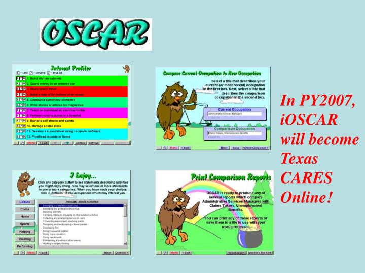 In PY2007, iOSCAR will become Texas CARES Online!