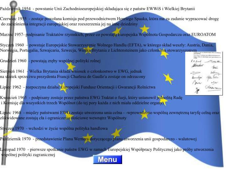 Październik 1954  - powstanie Unii Zachodnioeuropejskiej składająca się z państw EWWiS i Wielkiej Brytanii