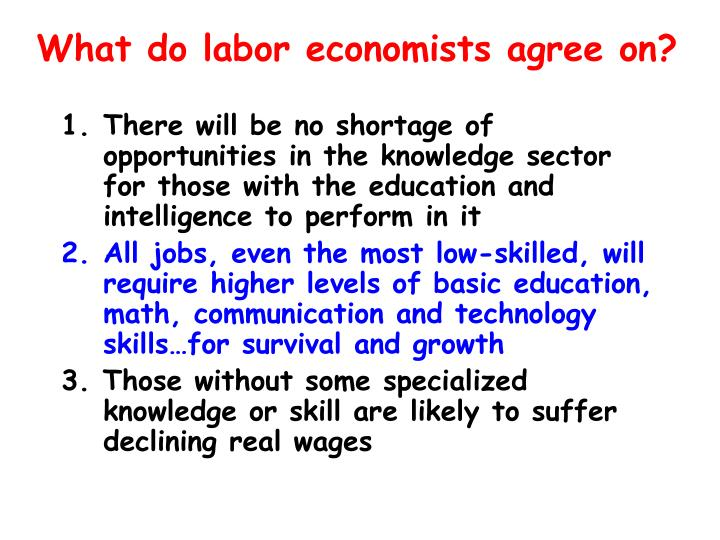What do labor economists agree on?