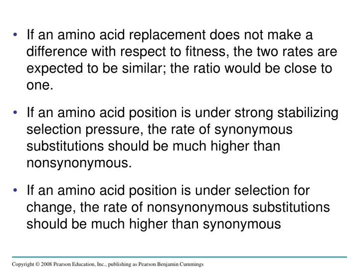 If an amino acid replacement does not make a difference with respect to fitness, the two rates are expected to be similar; the ratio would be close to one.